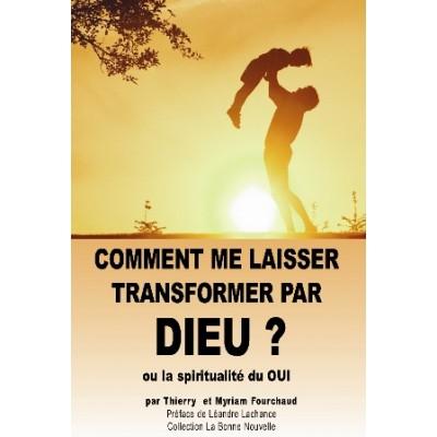 Livre : Comment me laisser transformer par Dieu ? ou la spiritualité du OUI